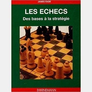 Les Echecs des Bases aux Stratégies    LIV4145 Livres de jeux