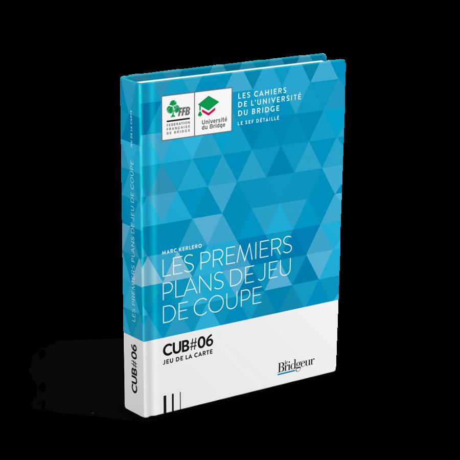 Cahier de l'Université du Bridge CUB 6 : Les Premiers Plans de Jeu de Coupe LIV1133 Librairie